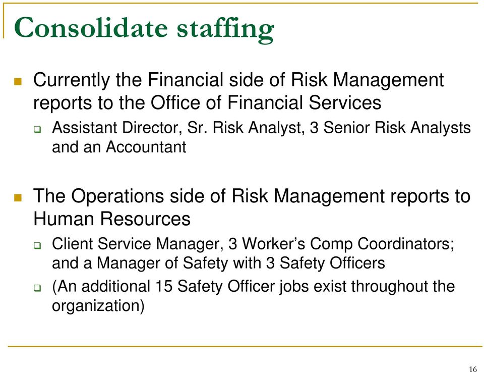 Risk Analyst, 3 Senior Risk Analysts and an Accountant The Operations side of Risk Management reports to