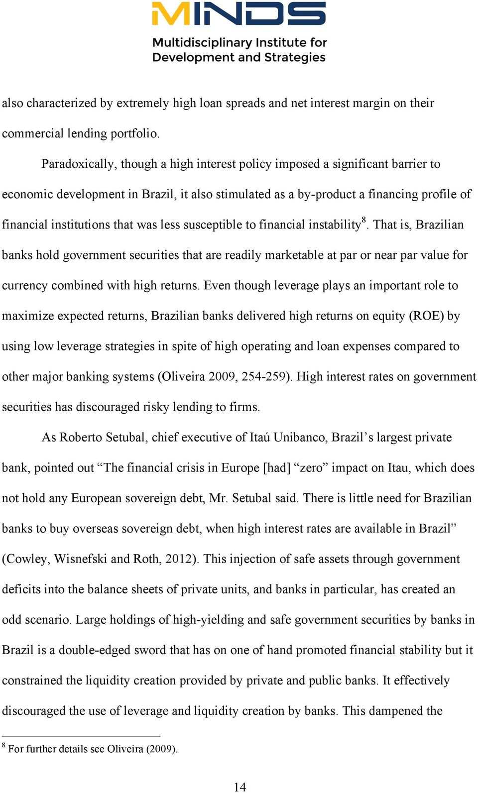 less susceptible to financial instability8. That is, Brazilian banks hold government securities that are readily marketable at par or near par value for currency combined with high returns.