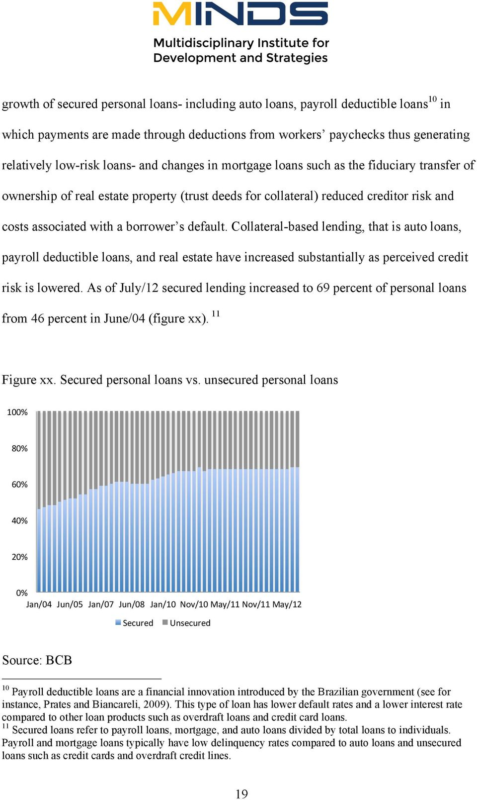 Collateral-based lending, that is auto loans, payroll deductible loans, and real estate have increased substantially as perceived credit risk is lowered.