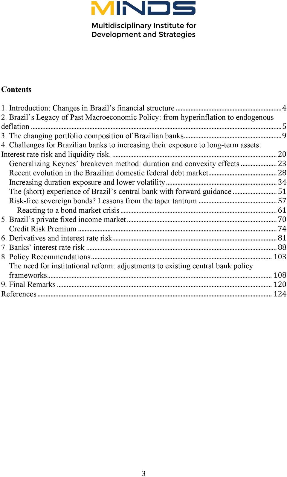 ... 20 Generalizing Keynes breakeven method: duration and convexity effects... 23 Recent evolution in the Brazilian domestic federal debt market... 28 Increasing duration exposure and lower volatility.