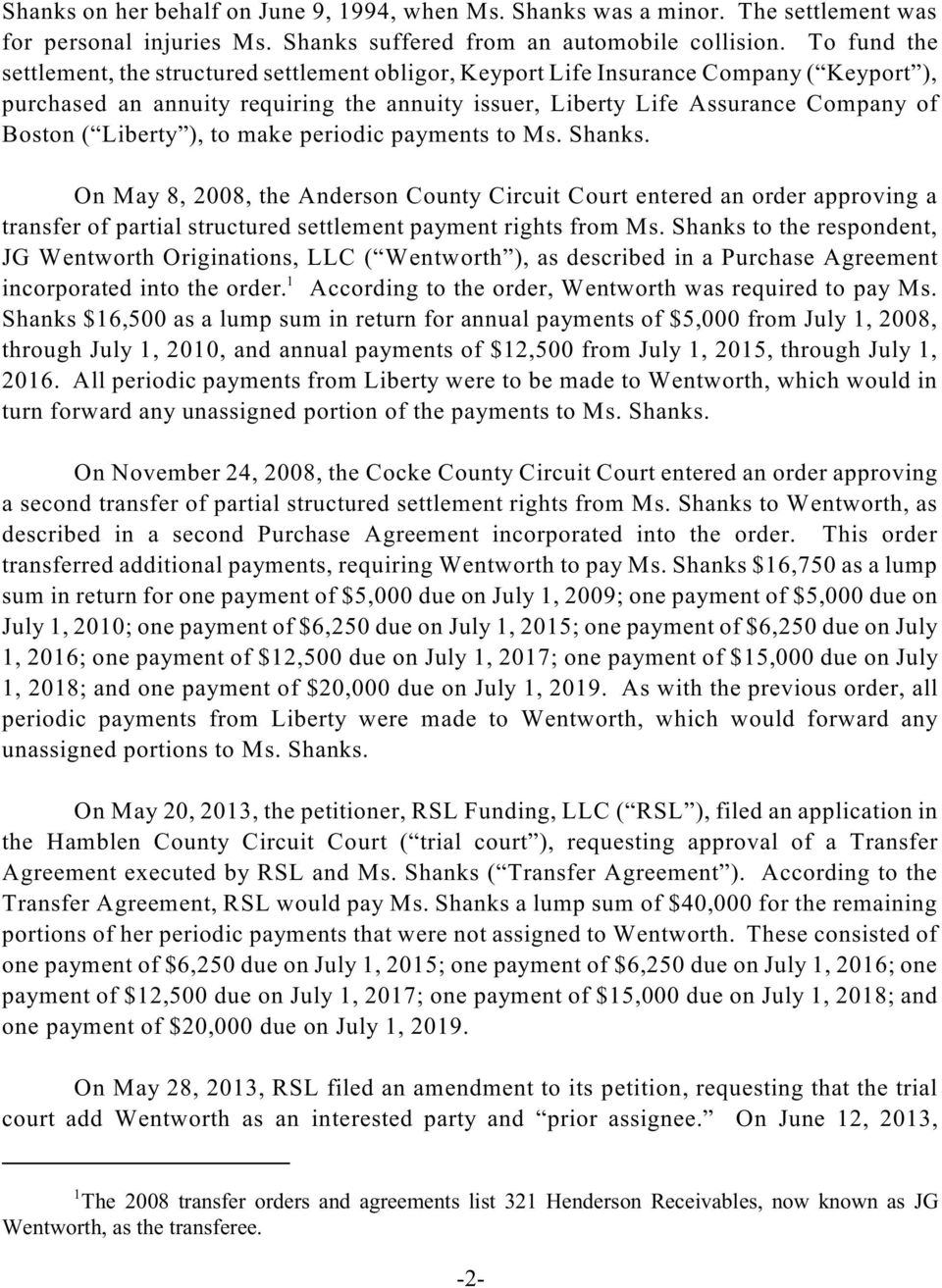 Liberty ), to make periodic payments to Ms. Shanks. On May 8, 2008, the Anderson County Circuit Court entered an order approving a transfer of partial structured settlement payment rights from Ms.