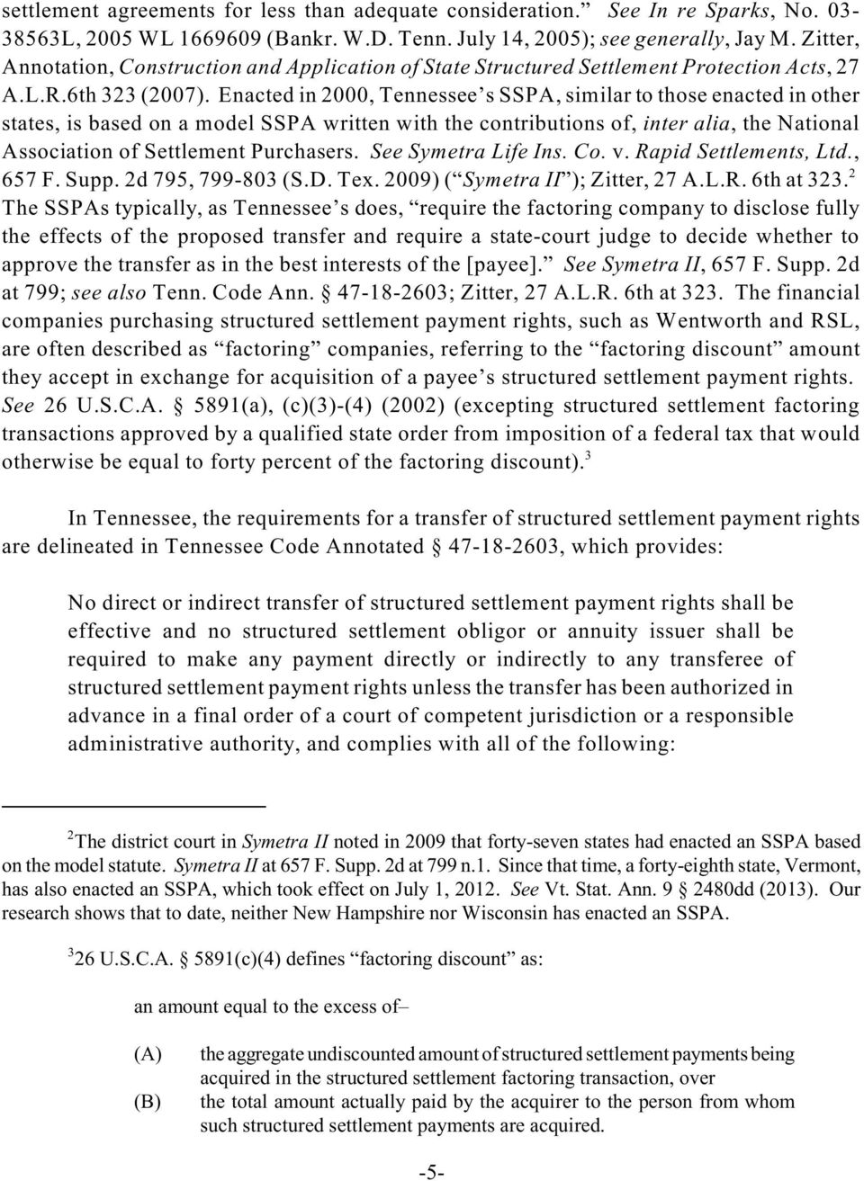 Enacted in 2000, Tennessee s SSPA, similar to those enacted in other states, is based on a model SSPA written with the contributions of, inter alia, the National Association of Settlement Purchasers.