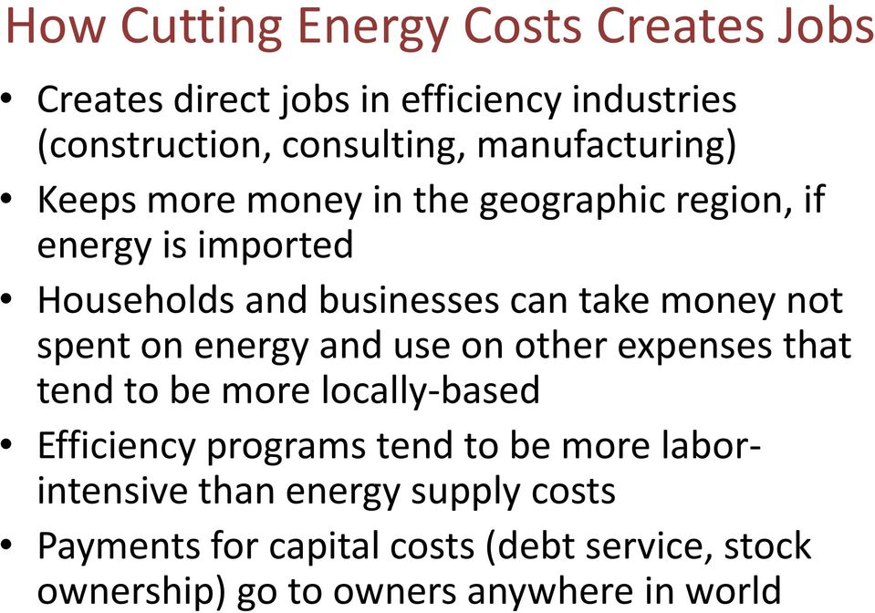 money not spent on energy and use on other expenses that tend to be more locally-based Efficiency programs tend to be