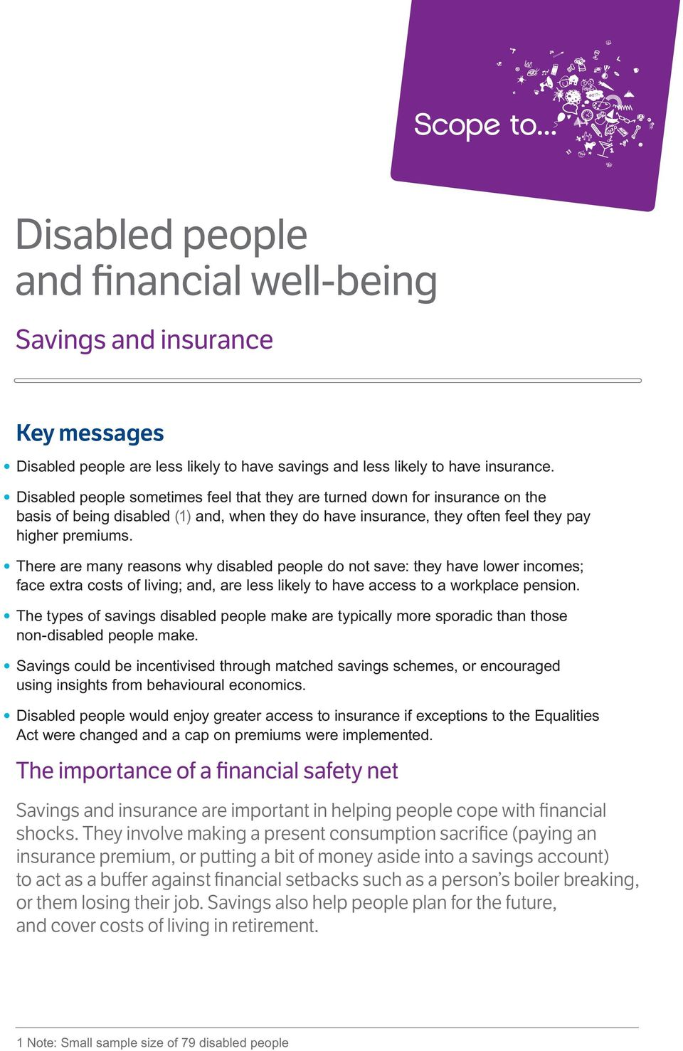 There are many reasons why disabled people do not save: they have lower incomes; face extra costs of living; and, are less likely to have access to a workplace pension.