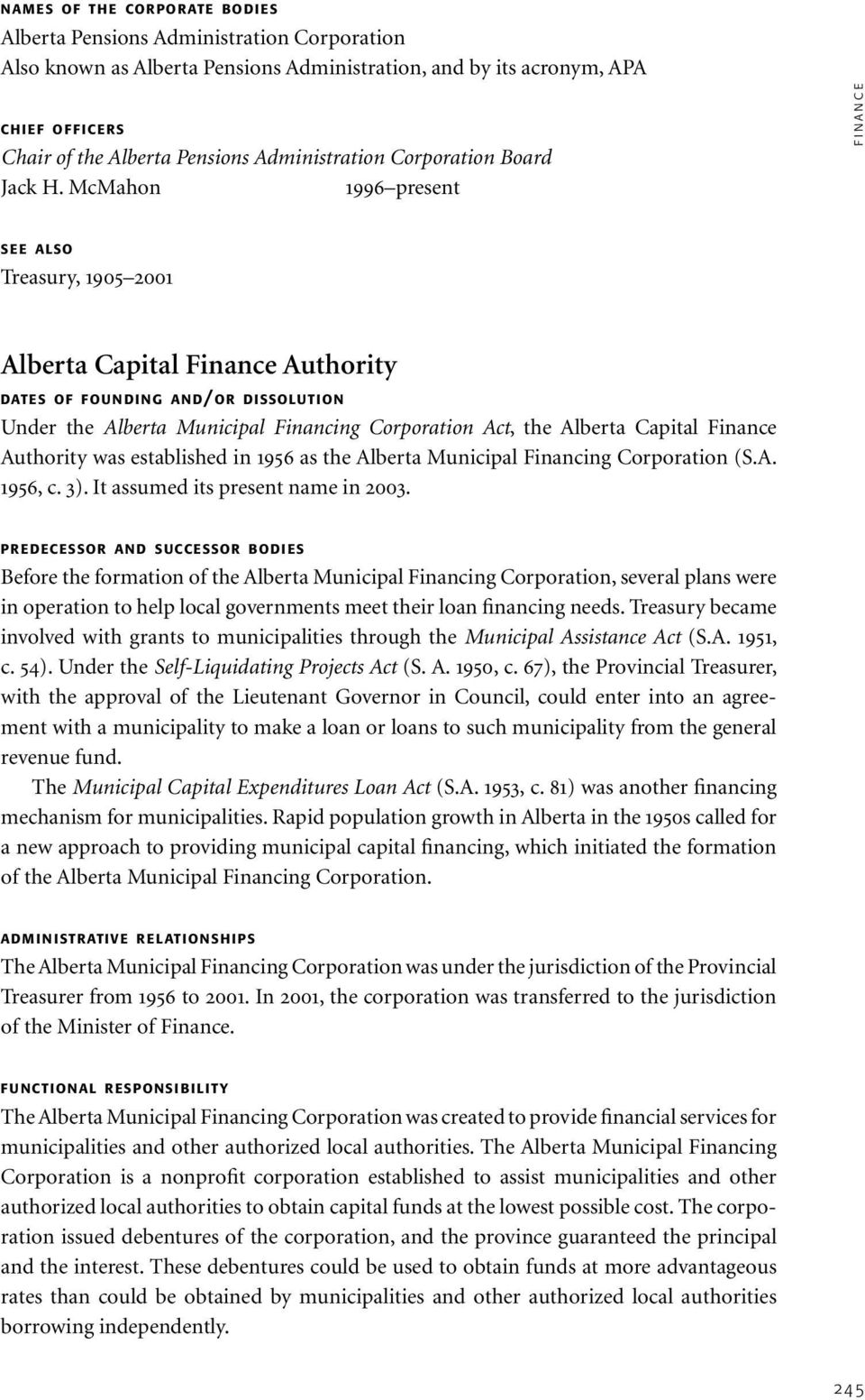 McMahon 1996 present f i n a n c e see also Treasury, 1905 2001 Alberta Capital Finance Authority dates of fou n di ng an d/or dissolution Under the Alberta Municipal Financing Corporation Act, the