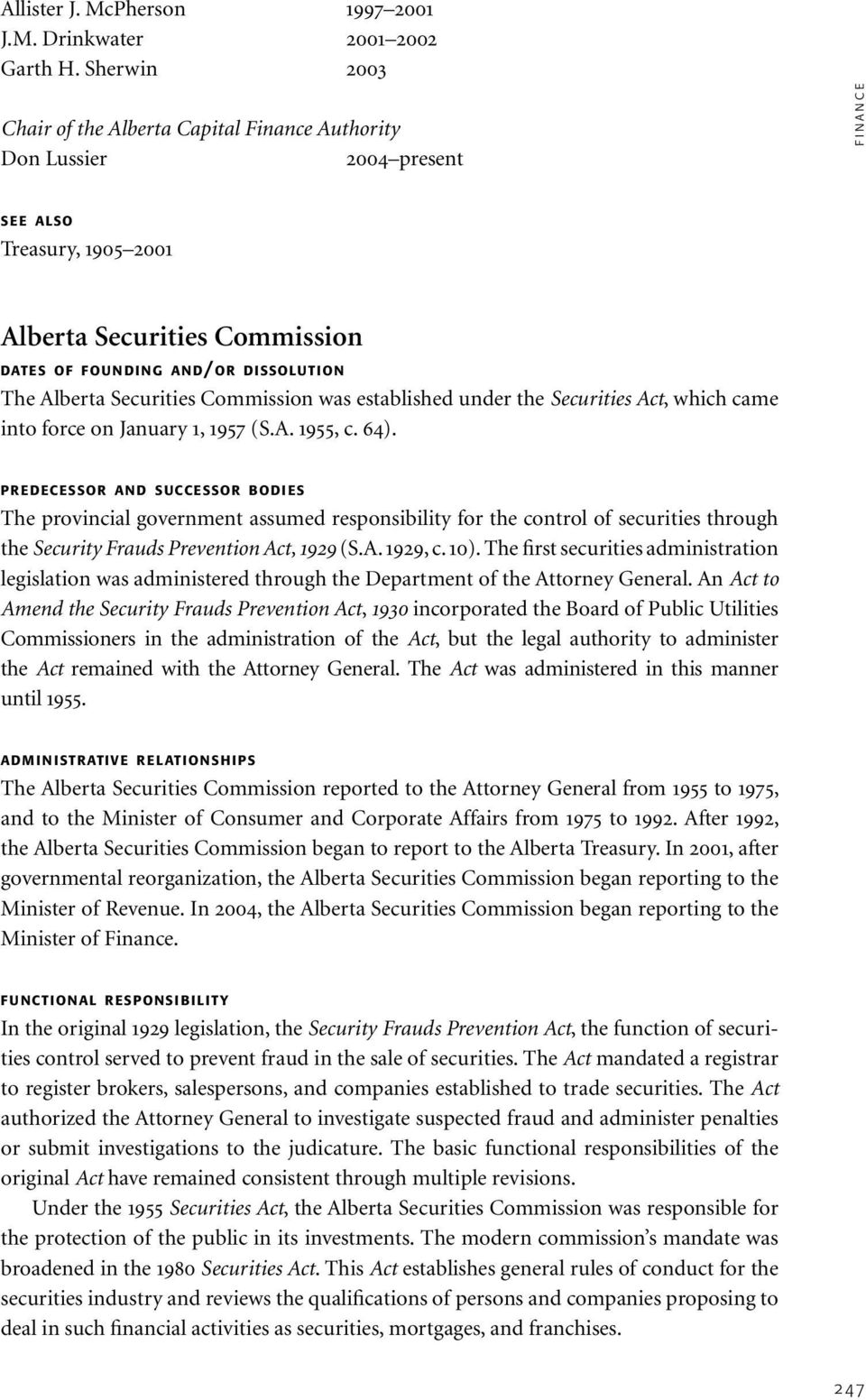 The Alberta Securities Commission was established under the Securities Act, which came into force on January 1, 1957 (S.A. 1955, c. 64).