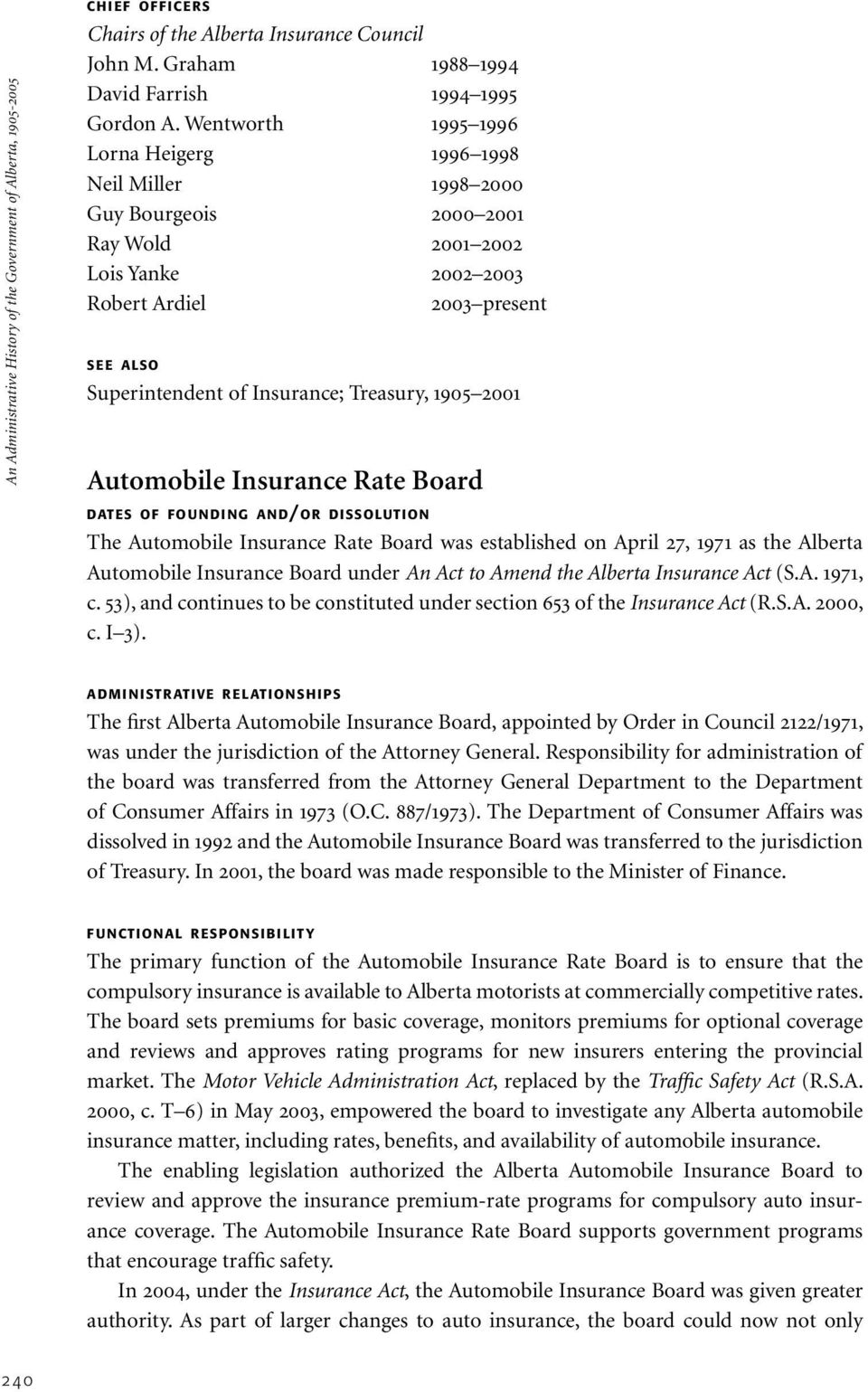 Treasury, 1905 2001 Automobile Insurance Rate Board dates of fou n di ng an d/or dissolution The Automobile Insurance Rate Board was established on April 27, 1971 as the Alberta Automobile Insurance