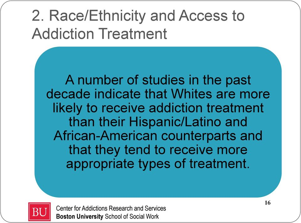 addiction treatment than their Hispanic/Latino and African-American