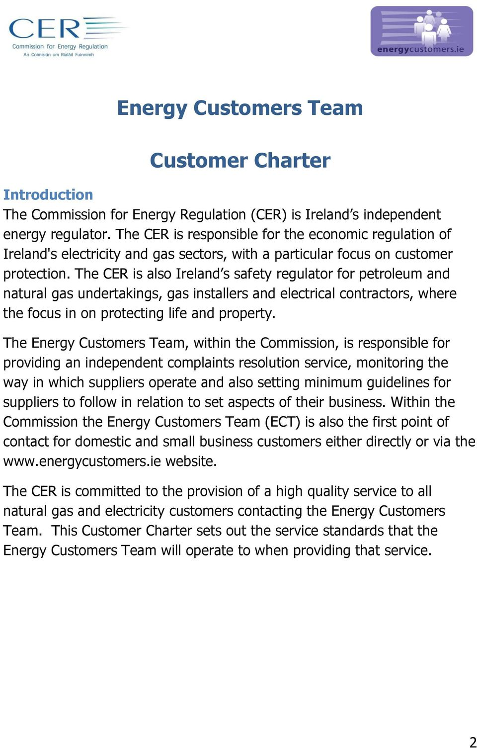The CER is also Ireland s safety regulator for petroleum and natural gas undertakings, gas installers and electrical contractors, where the focus in on protecting life and property.