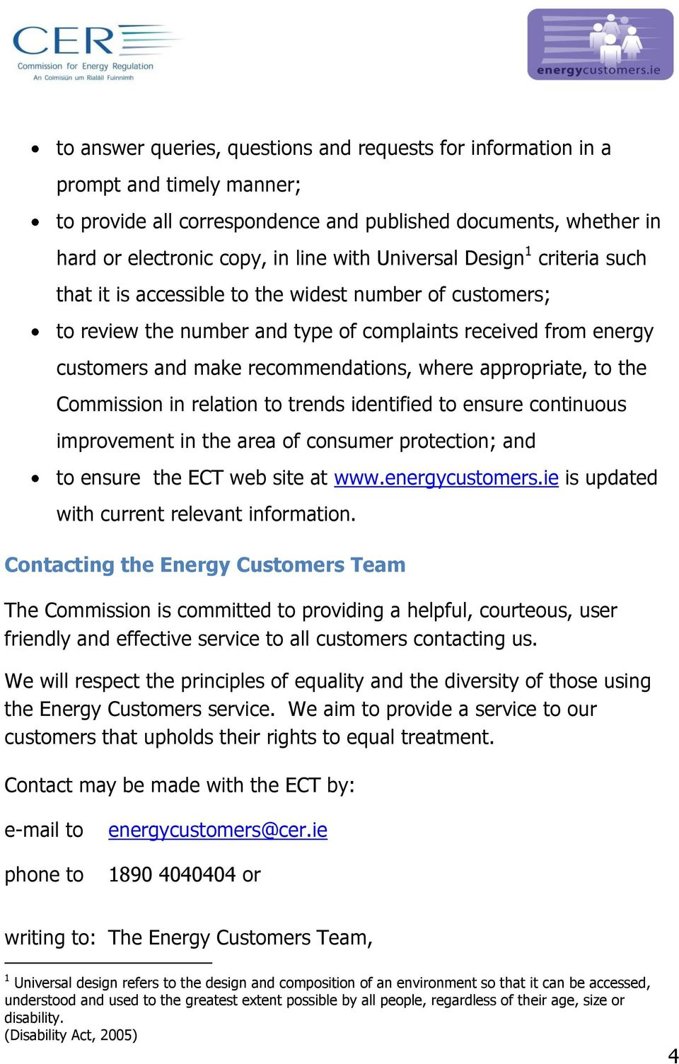 appropriate, to the Commission in relation to trends identified to ensure continuous improvement in the area of consumer protection; and to ensure the ECT web site at www.energycustomers.