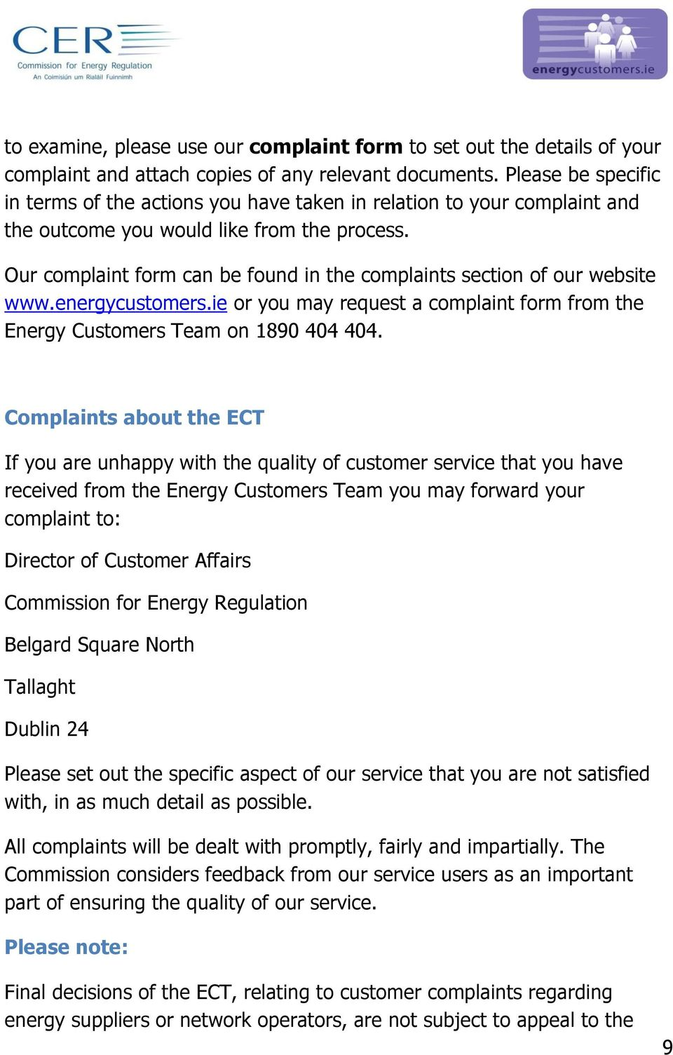 Our complaint form can be found in the complaints section of our website www.energycustomers.ie or you may request a complaint form from the Energy Customers Team on 1890 404 404.