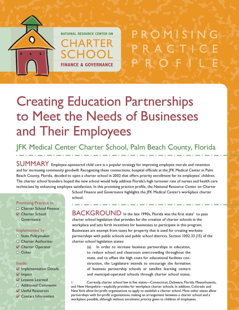 Recognizing these connections, hospital offi cials at the JFK Medical Center in Palm Beach County, Florida, decided to open a charter school in 2002 that offers priority enrollment for its employees