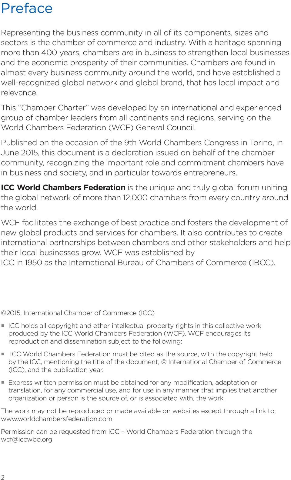 Chambers are found in almost every business community around the world, and have established a well-recognized global network and global brand, that has local impact and relevance.