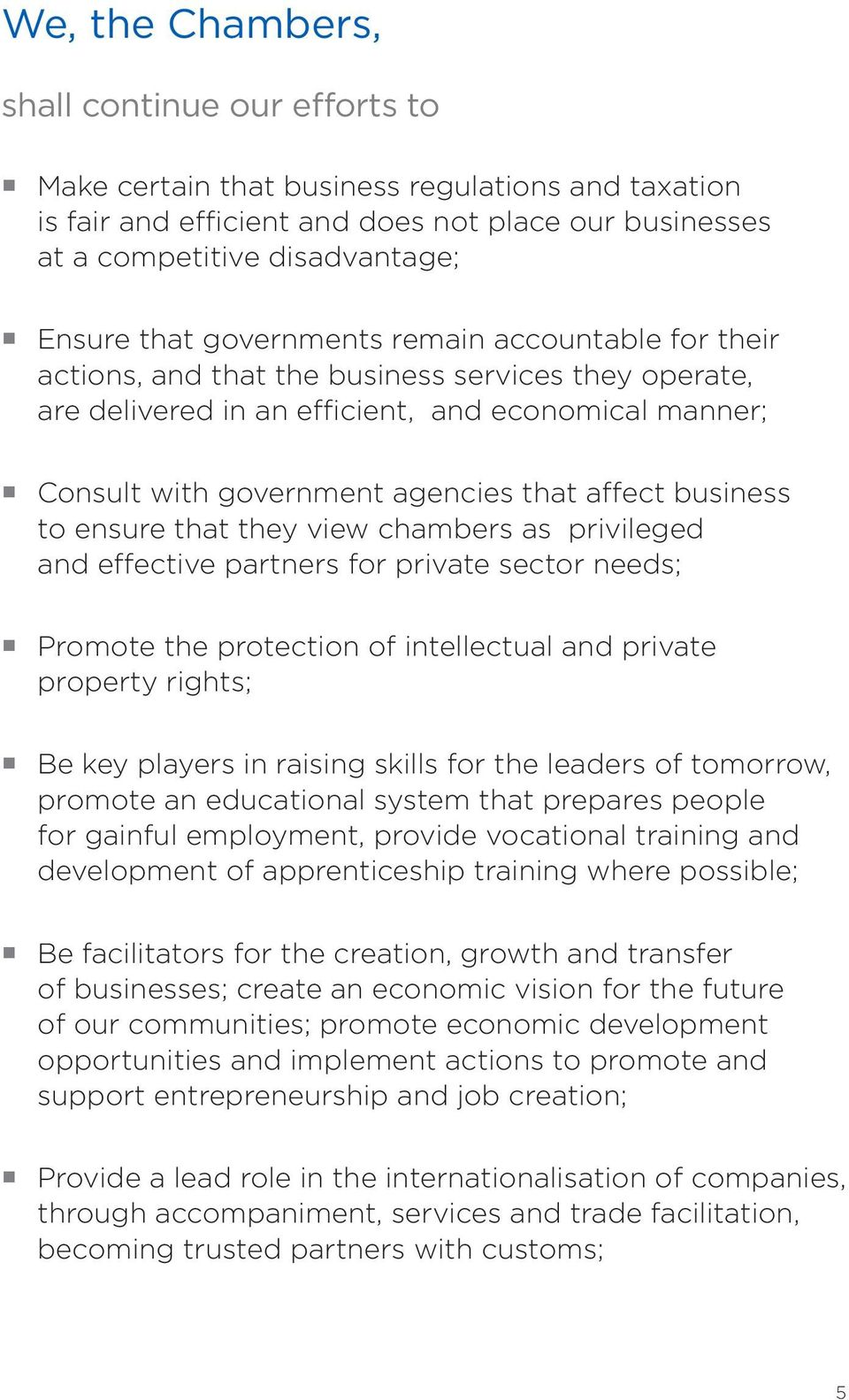 business to ensure that they view chambers as privileged and effective partners for private sector needs; Promote the protection of intellectual and private property rights; Be key players in raising