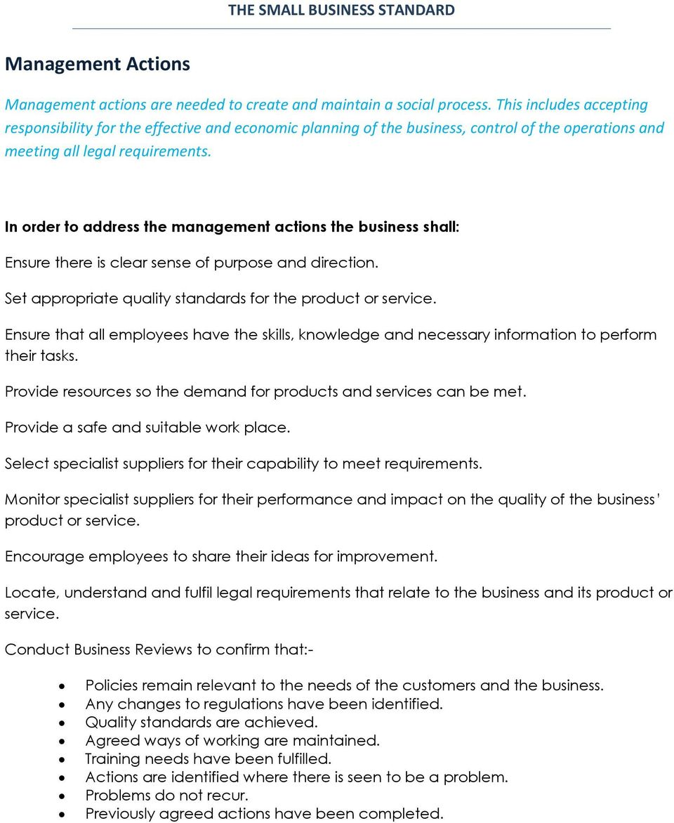 In order to address the management actions the business shall: Ensure there is clear sense of purpose and direction. Set appropriate quality standards for the product or service.