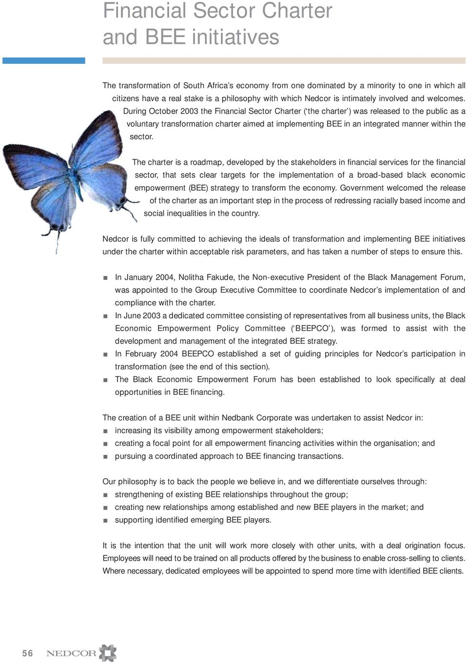 During October 2003 the Financial Sector Charter ( the charter ) was released to the public as a voluntary transformation charter aimed at implementing BEE in an integrated manner within the sector.