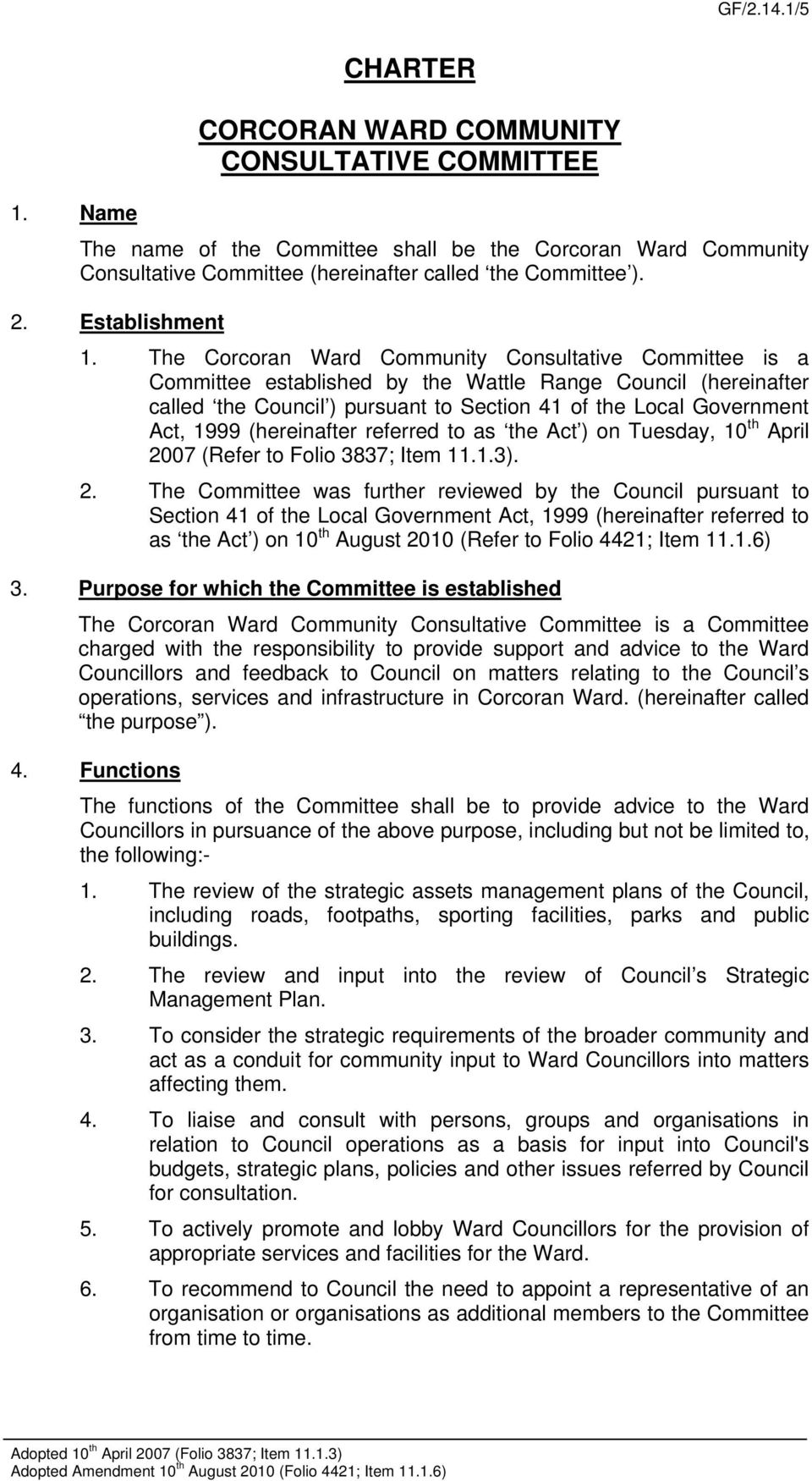 The Corcoran Ward Community Consultative Committee is a Committee established by the Wattle Range Council (hereinafter called the Council ) pursuant to Section 41 of the Local Government Act, 1999