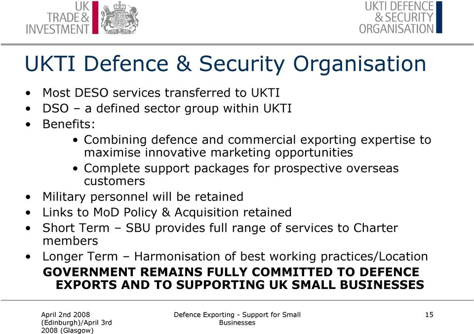 Military personnel will be retained Links to MoD Policy & Acquisition retained Short Term SBU provides full range of services to Charter members