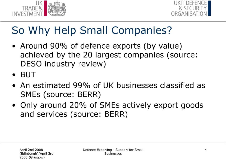 companies (source: DESO industry review) BUT An estimated 99% of UK