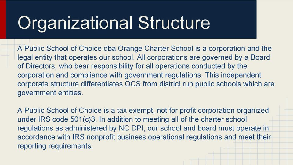 This independent corporate structure differentiates OCS from district run public schools which are government entities.