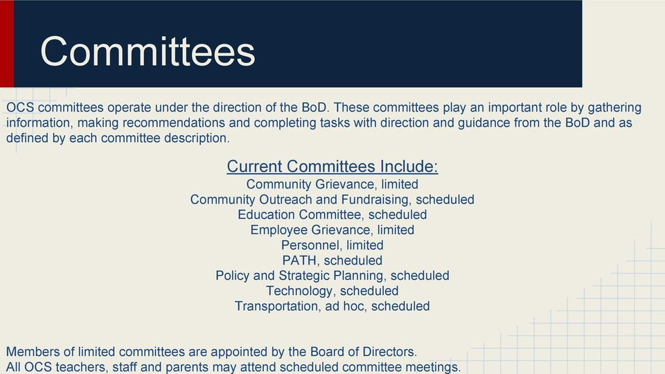 These committees play an important role by gathering information, making recommendations and completing tasks with direction and guidance from the BoD and as defined by each