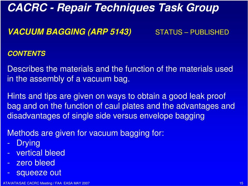 Hints and tips are given on ways to obtain a good leak proof bag and on the function of caul plates and