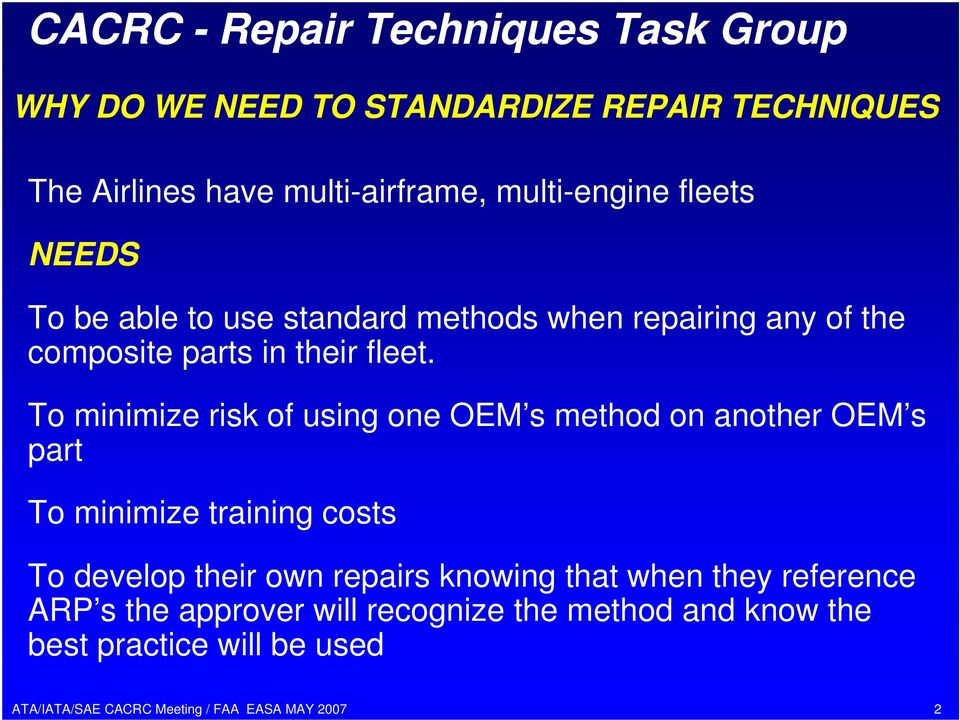 To minimize risk of using one OEM s method on another OEM s part To minimize training costs To develop their