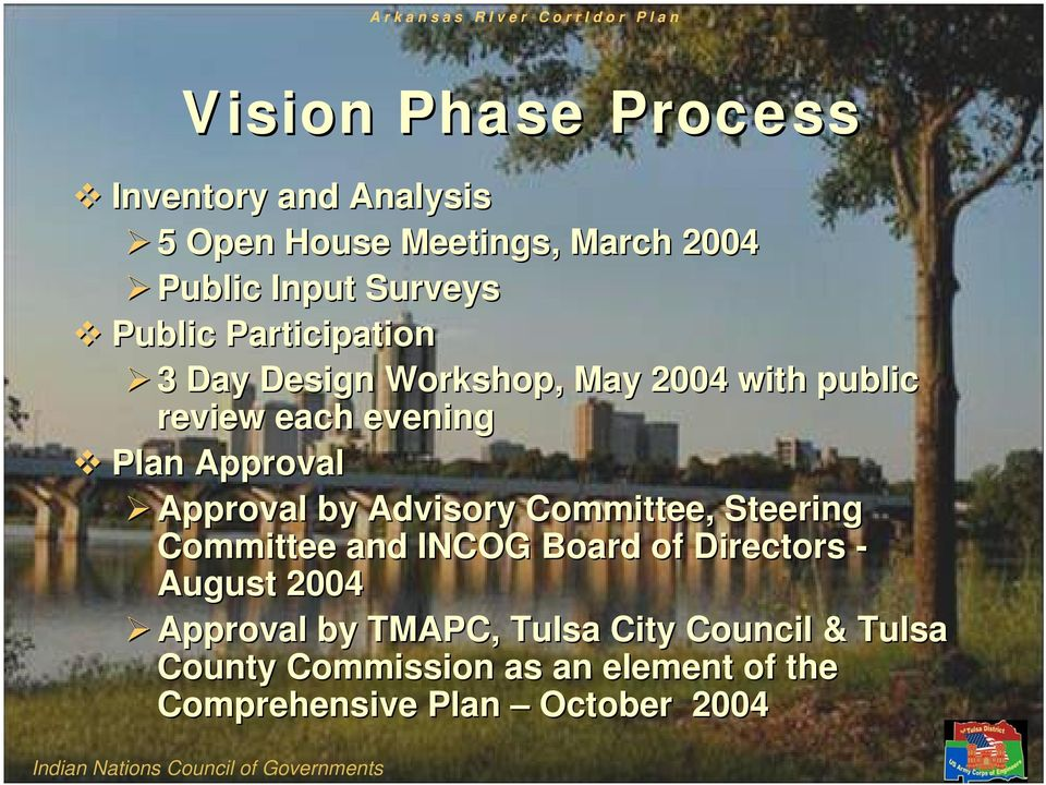 Approval Approval by Advisory Committee, Steering Committee and INCOG Board of Directors - August 2004 Approval by TMAPC,