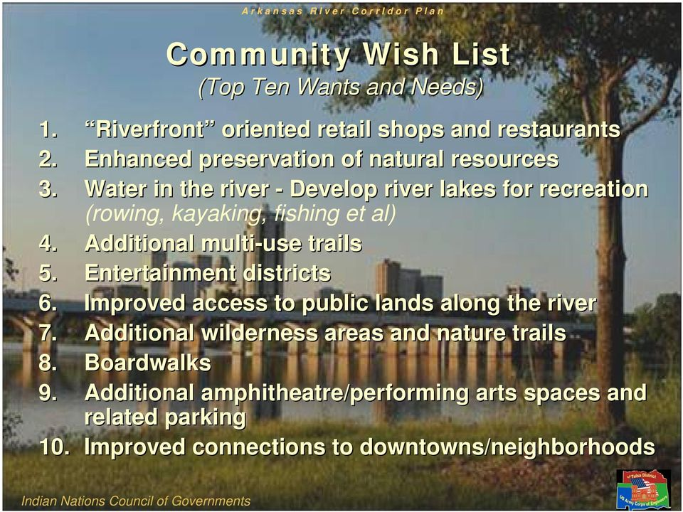 Additional multi-use use trails 5. Entertainment districts 6. Improved access to public lands along the river 7.