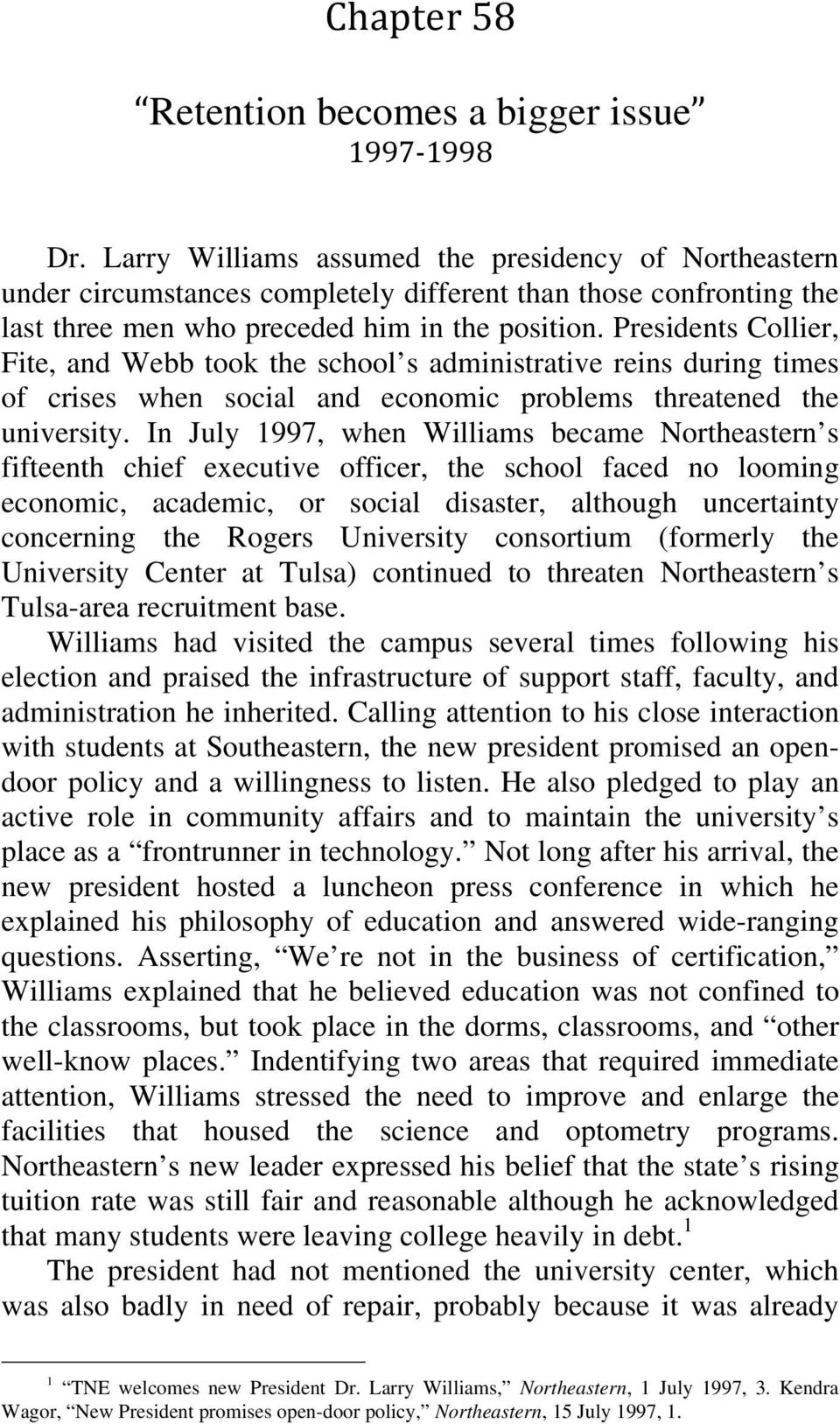 Presidents Collier, Fite, and Webb took the school s administrative reins during times of crises when social and economic problems threatened the university.