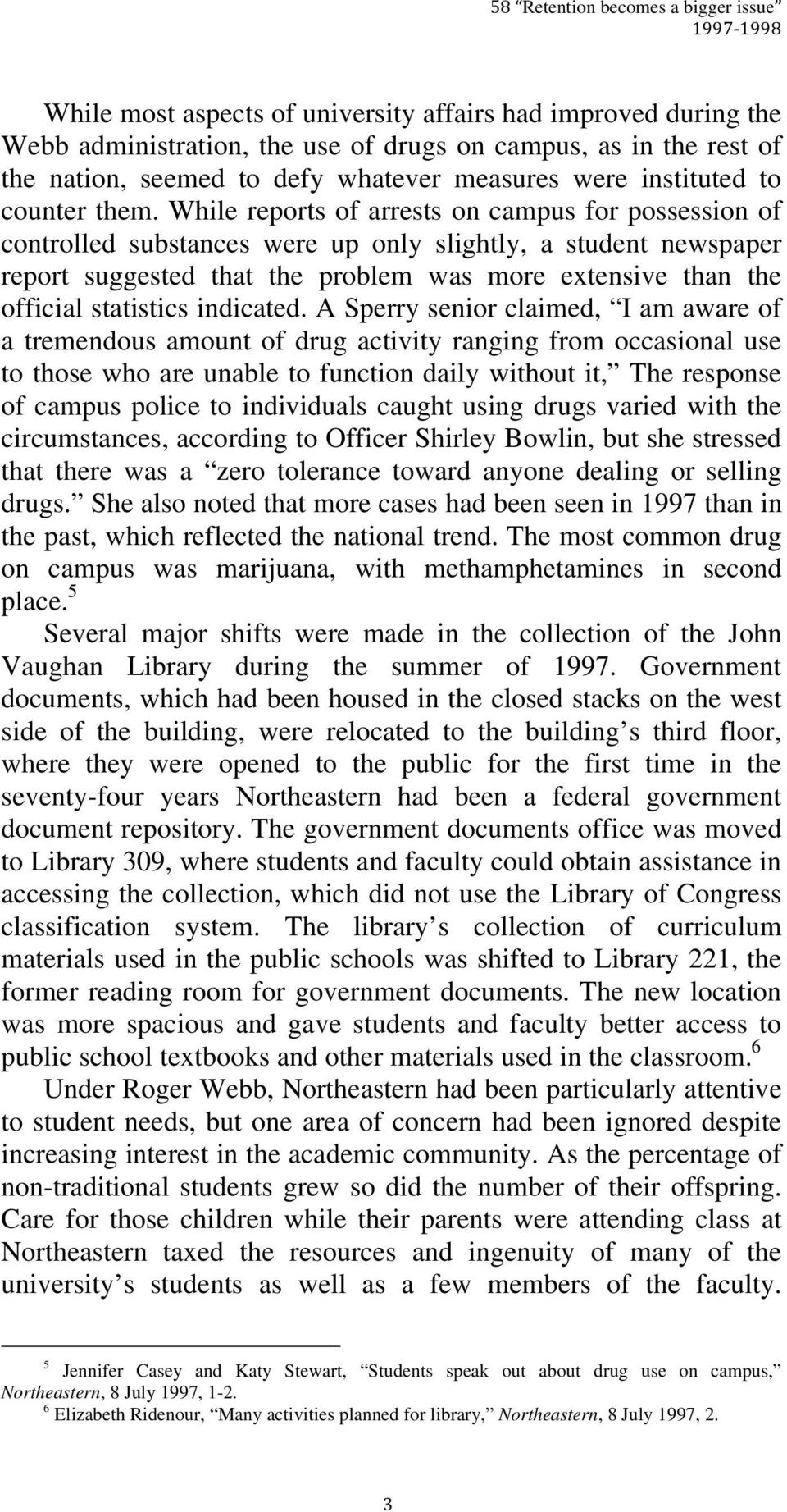 While reports of arrests on campus for possession of controlled substances were up only slightly, a student newspaper report suggested that the problem was more extensive than the official statistics