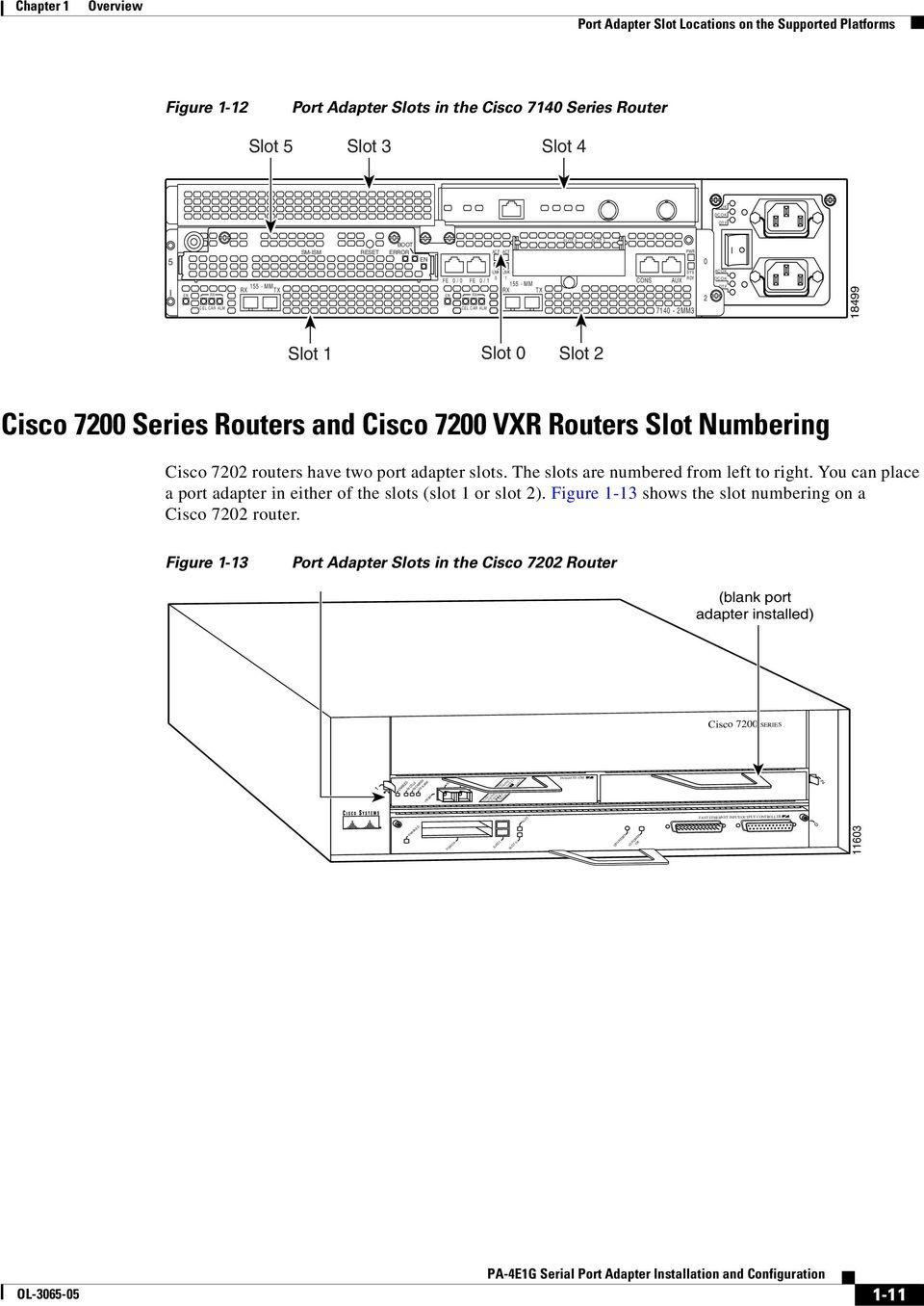 have two port adapter slots. The slots are numbered from left to right. You can place a port adapter in either of the slots (slot or slot ). Figure - shows the slot numbering on a Cisco 7 router.