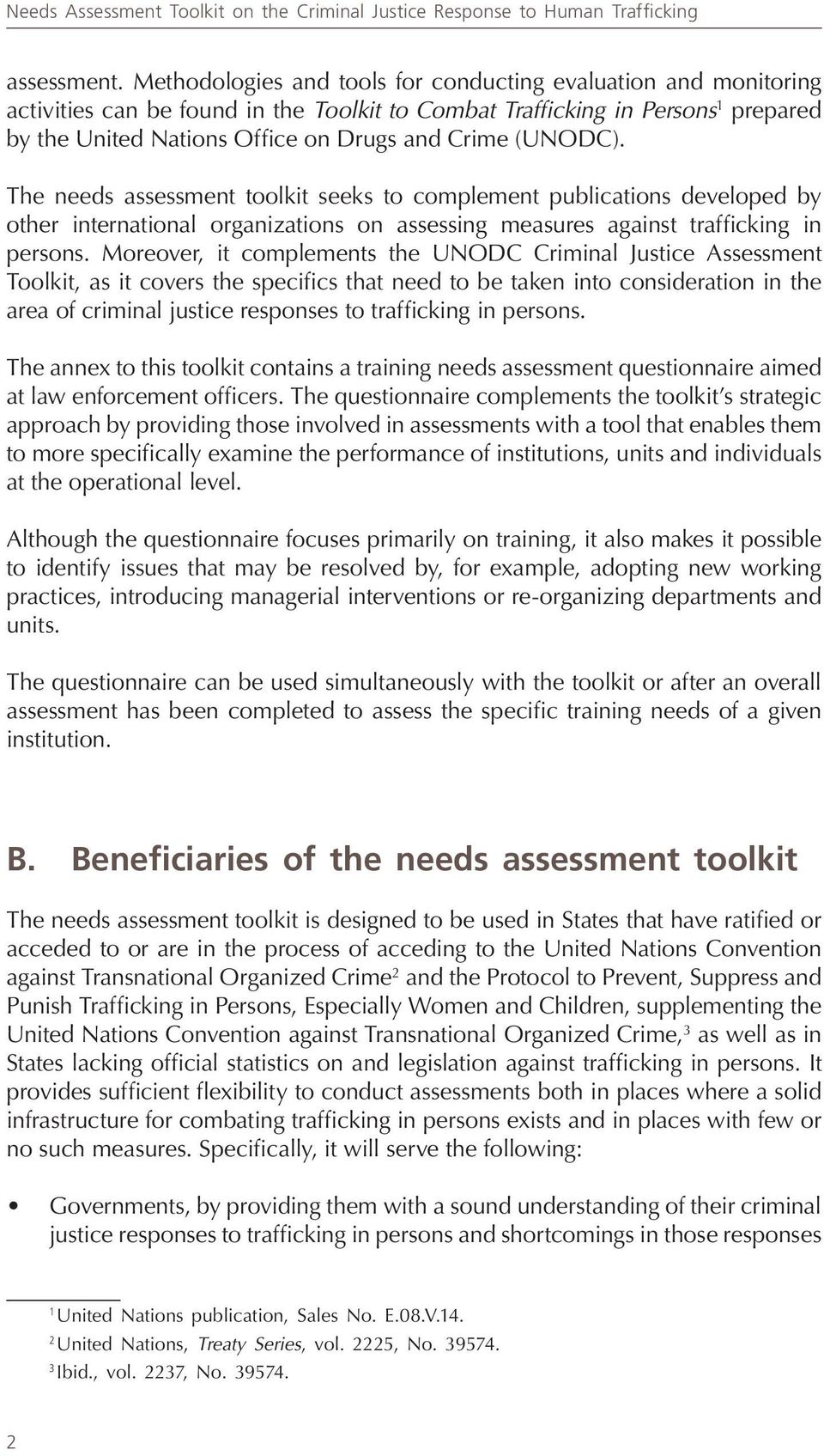 (UNODC). The needs assessment toolkit seeks to complement publications developed by other international organizations on assessing measures against trafficking in persons.