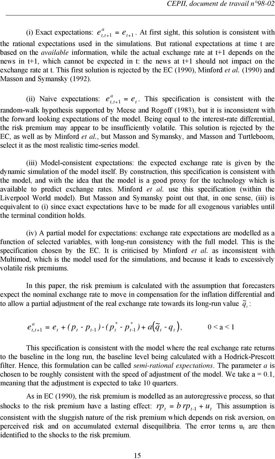 impact on the exchange rate at t. This first solution is rejected by the EC (1990), Minford et al. (1990) and Masson and Symansky (1992). a (ii) Naive expectations: et, t e + 1 = t.