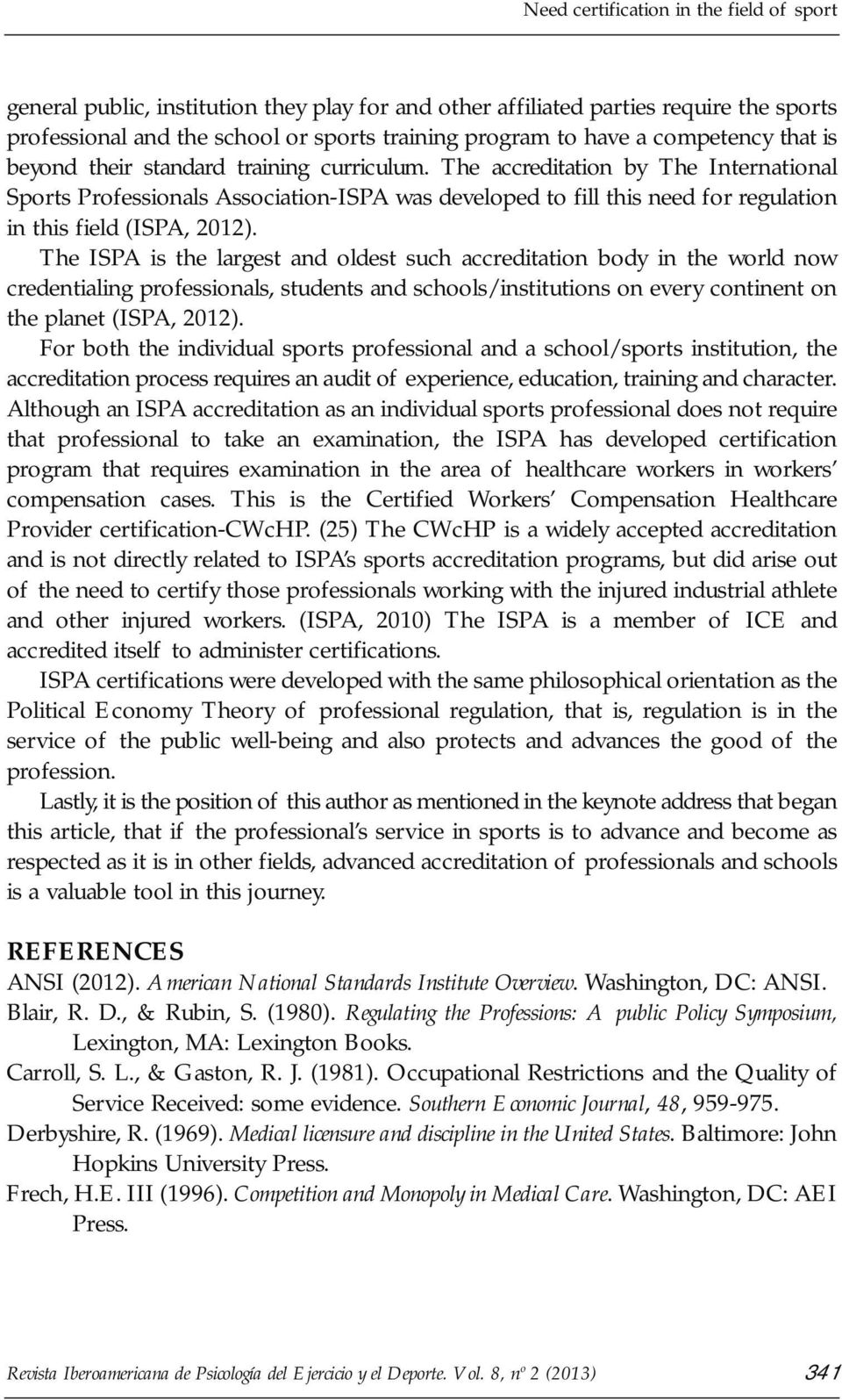 The accreditation by The International Sports Professionals Association-ISPA was developed to fill this need for regulation in this field (ISPA, 2012).