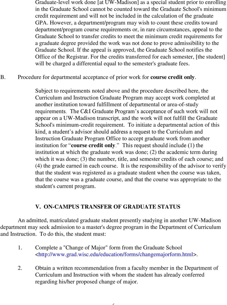 However, a department/program may wish to count these credits toward department/program course requirements or, in rare circumstances, appeal to the Graduate School to transfer credits to meet the