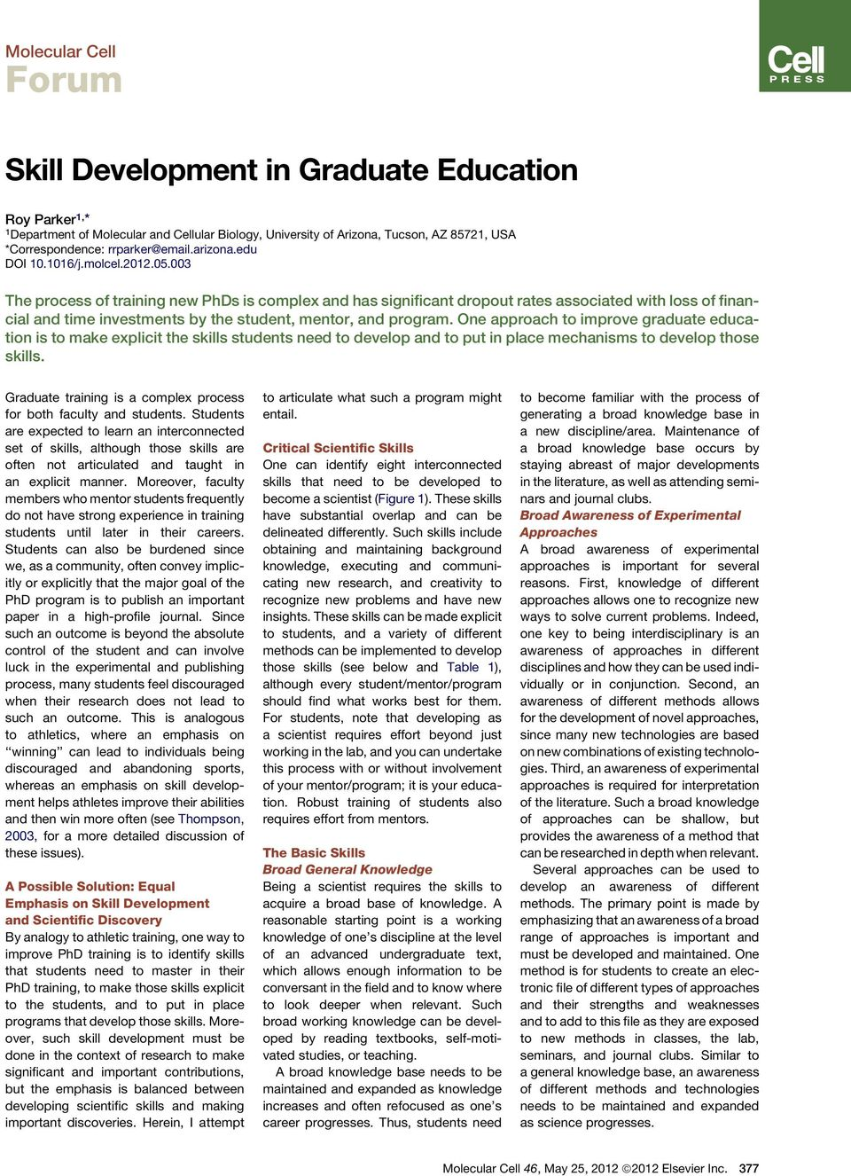 One approach to improve graduate education is to make explicit the skills students need to develop and to put in place mechanisms to develop those skills.