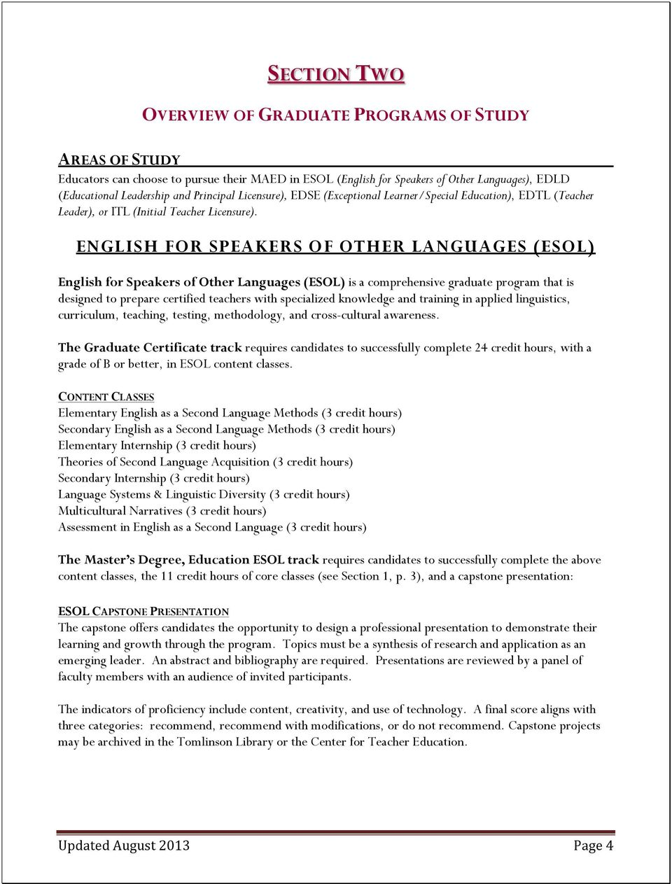 ENGLISH FOR SPEAKERS OF OTHER LANGUAGES (ESOL) English for Speakers of Other Languages (ESOL) is a comprehensive graduate program that is designed to prepare certified teachers with specialized