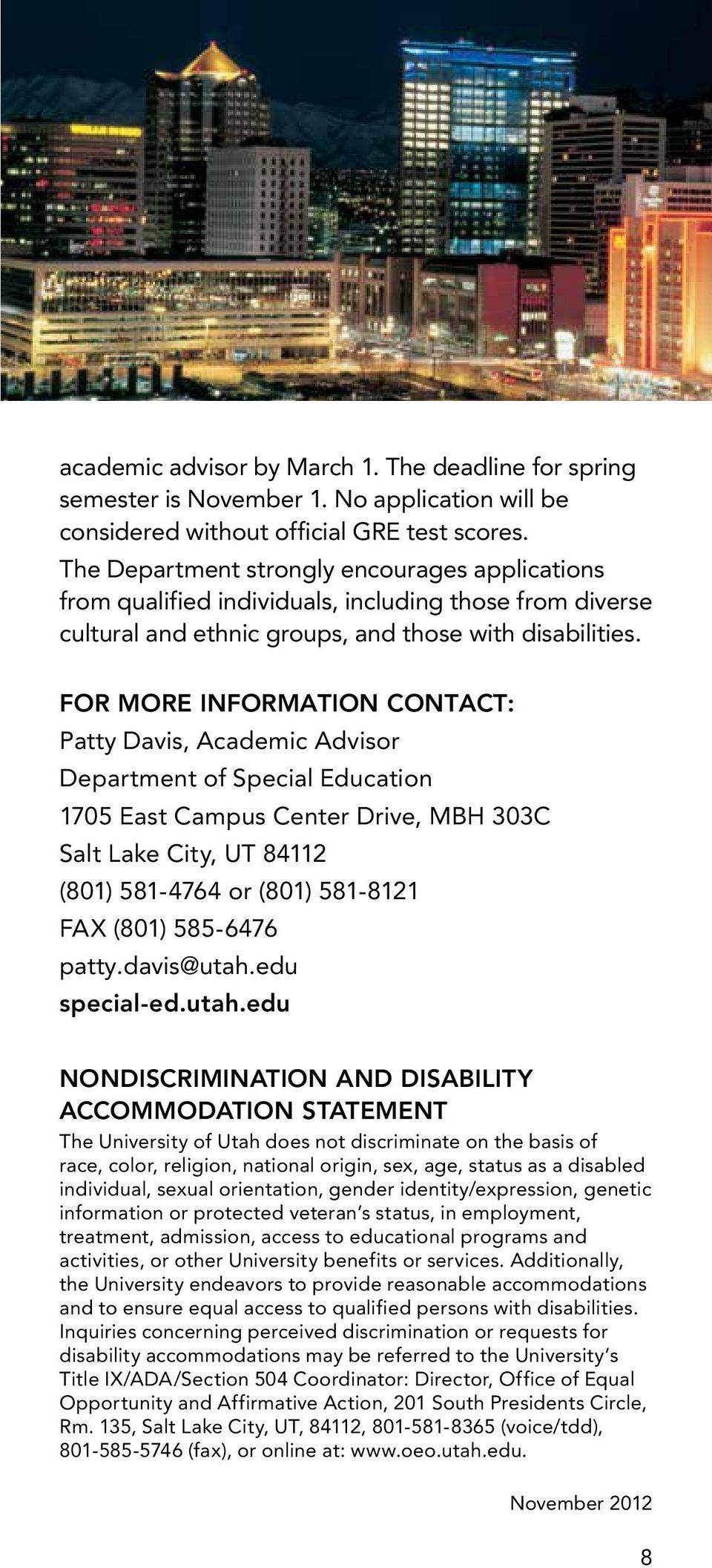 FOR MORE INFORMATION CONTACT: Patty Davis, Academic Advisor Department of Special Education 1705 East Campus Center Drive, MBH 303C Salt Lake City, UT 84112 (801) 581-4764 or (801) 581-8121 FAX (801)