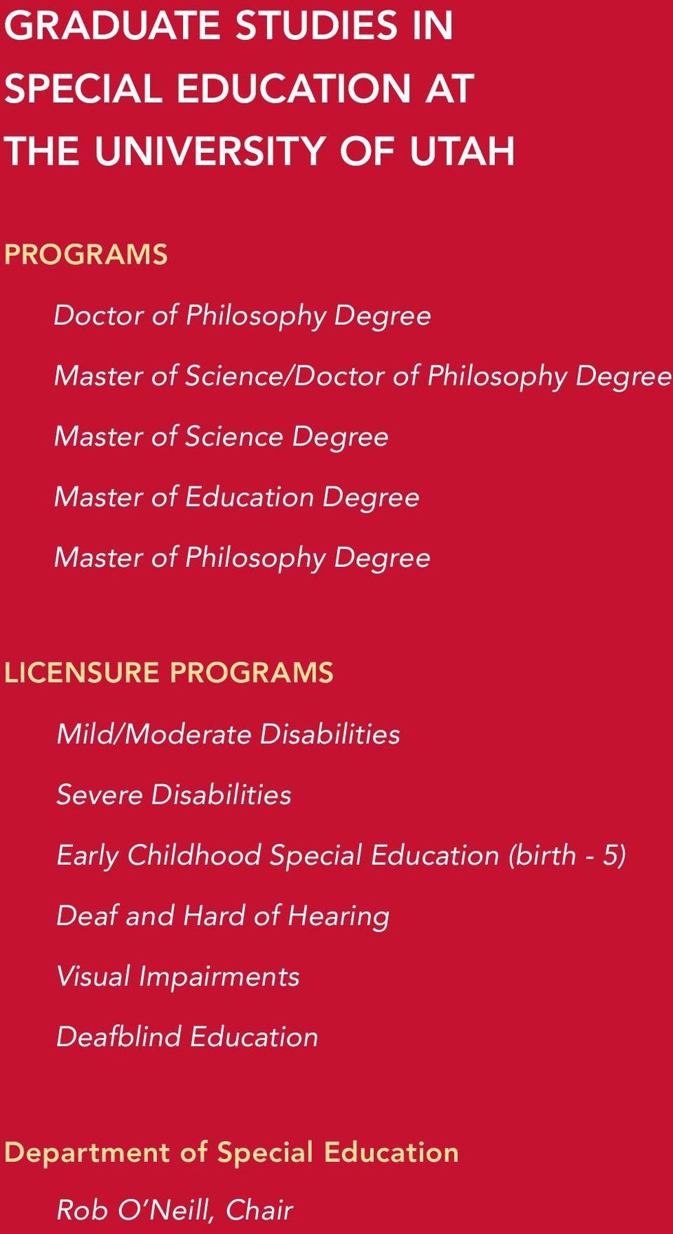 Degree LICENSURE PROGRAMS Mild/Moderate Disabilities Severe Disabilities Early Childhood Special Education (birth