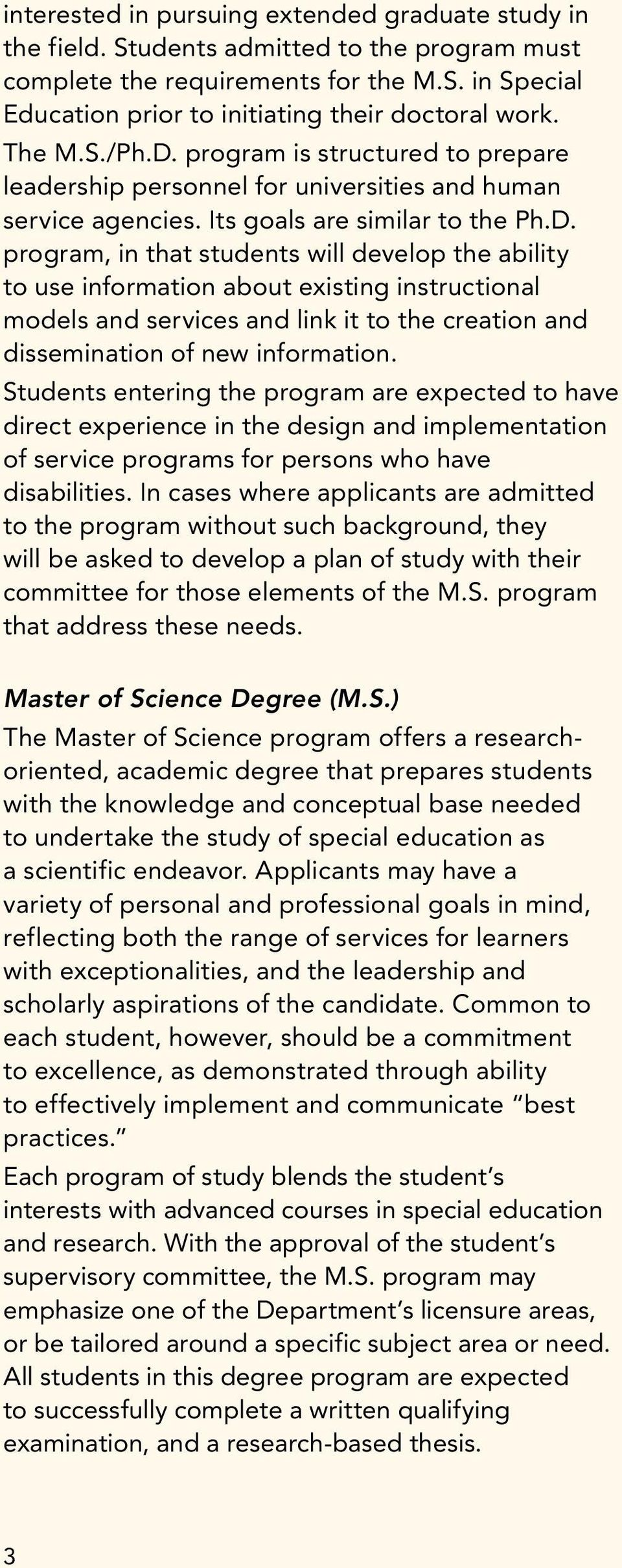 Students entering the program are expected to have direct experience in the design and implementation of service programs for persons who have disabilities.