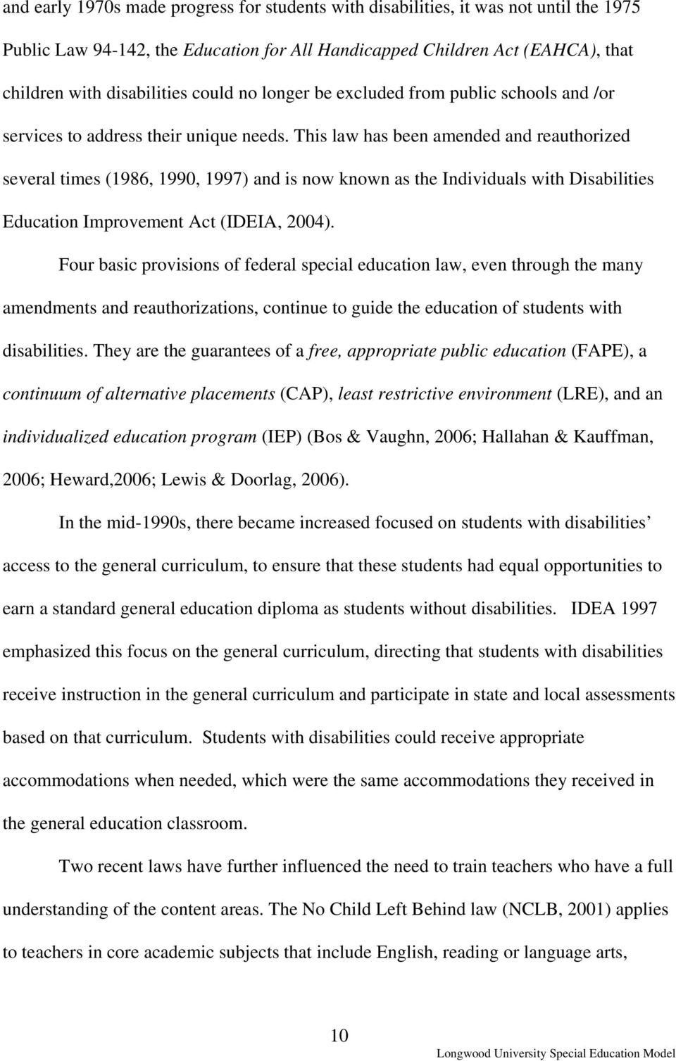 This law has been amended and reauthorized several times (1986, 1990, 1997) and is now known as the Individuals with Disabilities Education Improvement Act (IDEIA, 2004).