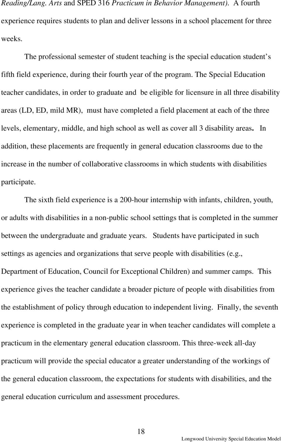 The Special Education teacher candidates, in order to graduate and be eligible for licensure in all three disability areas (LD, ED, mild MR), must have completed a field placement at each of the