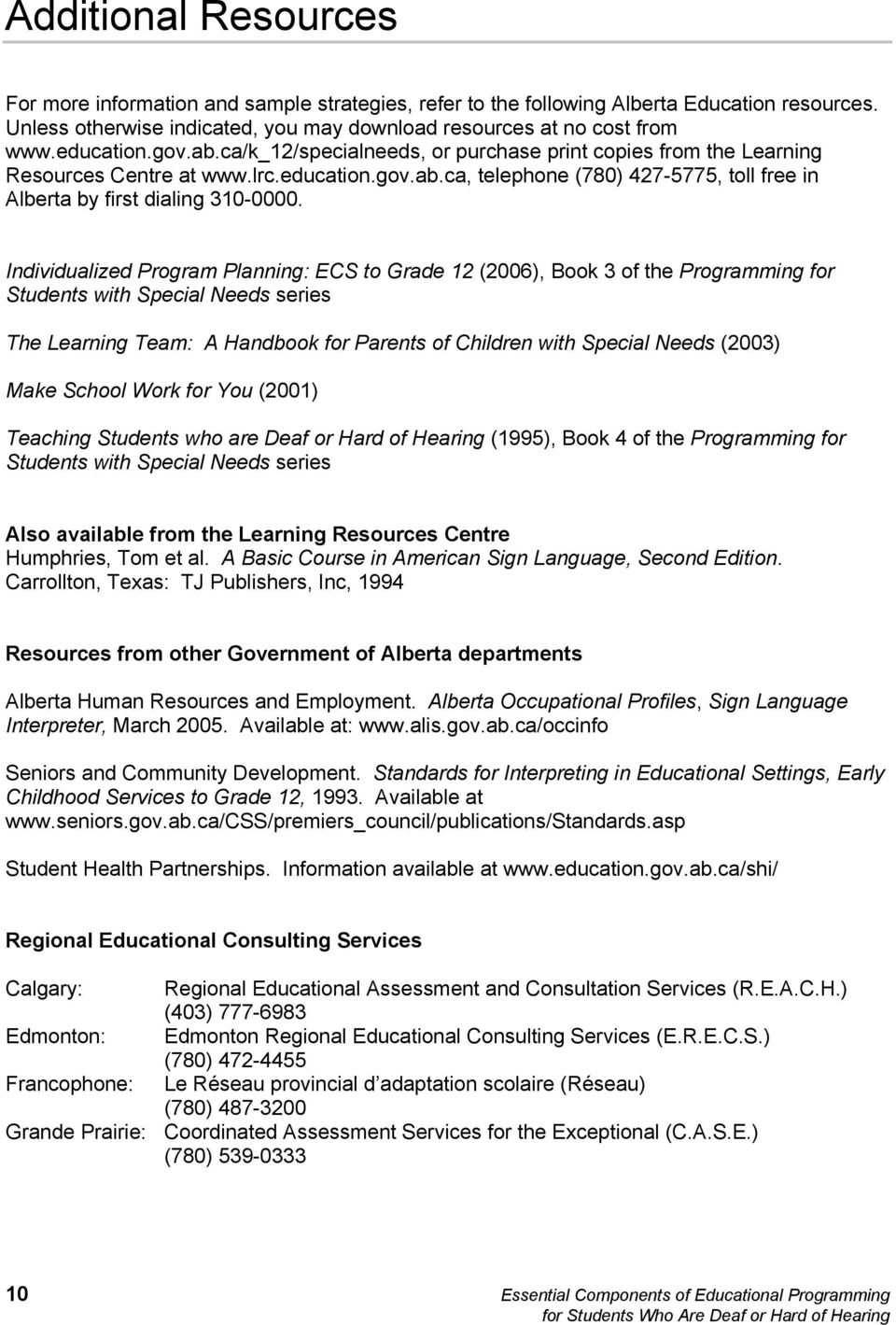 Individualized Program Planning: ECS to Grade 12 (2006), Book 3 of the Programming for Students with Special Needs series The Learning Team: A Handbook for Parents of Children with Special Needs