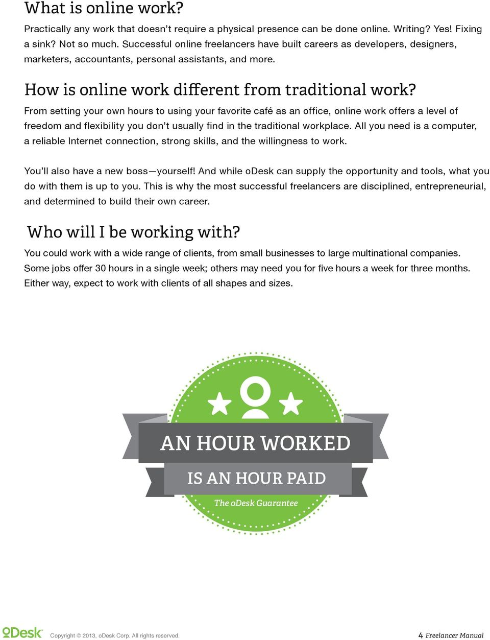 From setting your own hours to using your favorite café as an office, online work offers a level of freedom and flexibility you don t usually find in the traditional workplace.