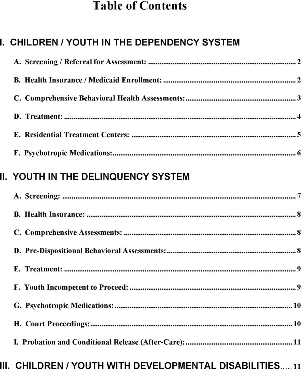 YOUTH IN THE DELINQUENCY SYSTEM A. Screening:... 7 B. Health Insurance:... 8 C. Comprehensive Assessments:... 8 D. Pre-Dispositional Behavioral Assessments:... 8 E. Treatment:.