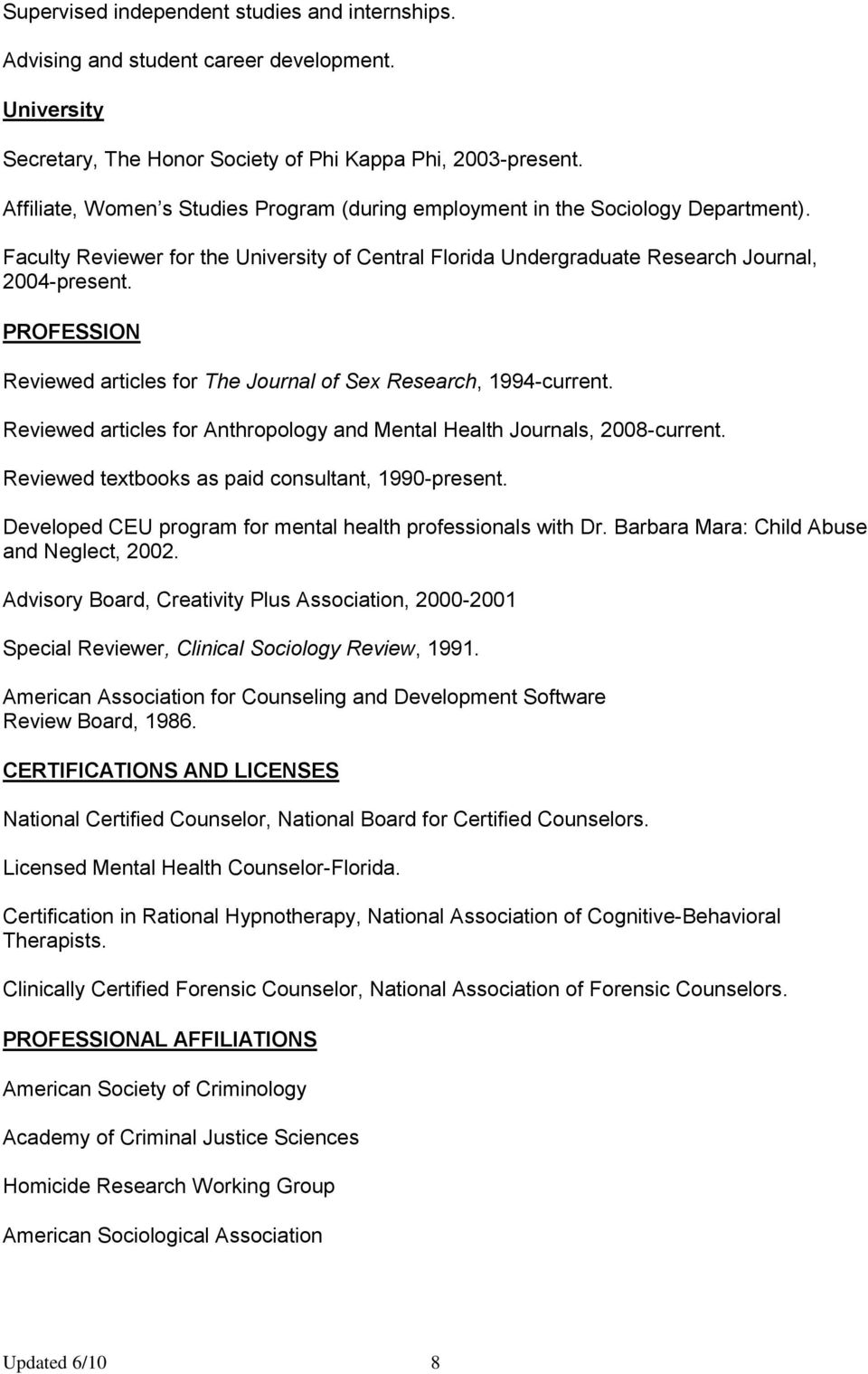 PROFESSION Reviewed articles for The Journal of Sex Research, 1994-current. Reviewed articles for Anthropology and Mental Health Journals, 2008-current.