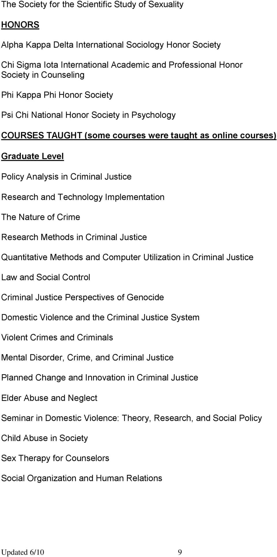 Technology Implementation The Nature of Crime Research Methods in Criminal Justice Quantitative Methods and Computer Utilization in Criminal Justice Law and Social Control Criminal Justice