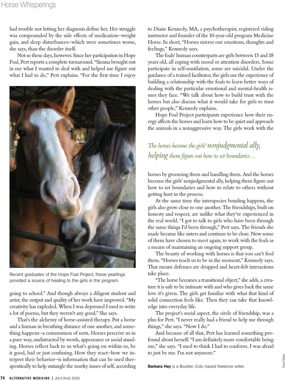 Since her participation in Hope Foal, Pert reports a complete turnaround. Sienna brought out in me what I wanted to deal with and helped me figure out what I had to do, Pert explains.
