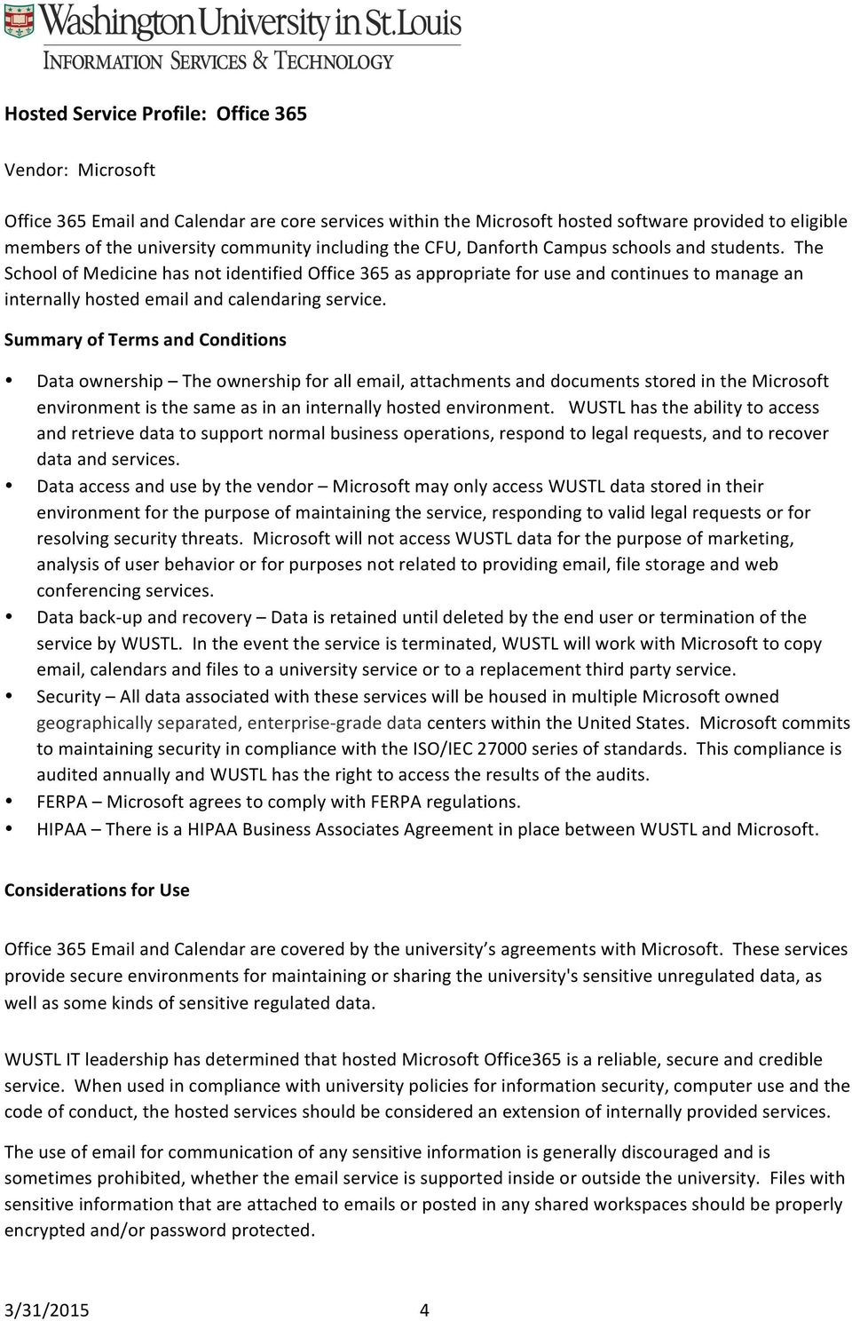 Summary of Terms and Conditions Data ownership The ownership for all email, attachments and documents stored in the Microsoft environment is the same as in an internally hosted environment.